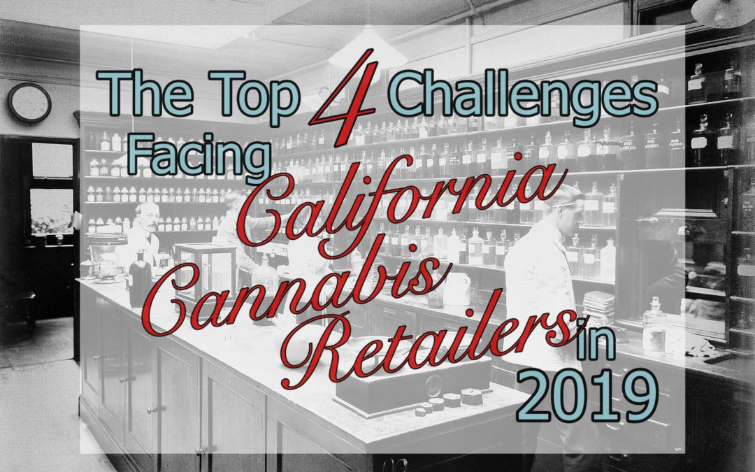 The Top 4 Challenges Facing California Cannabis Retailers in 2019